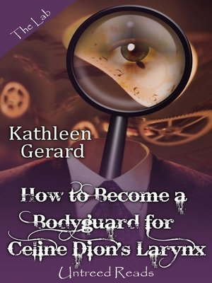 cover image of How to Become a Bodyguard for Celine Dion's Larynx