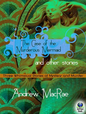 cover image of The Case of the Murderous Mermaid and Other Stories
