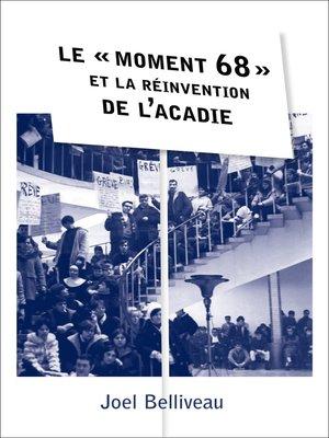 cover image of Le « moment 68 » et la réinvention de l'Acadie