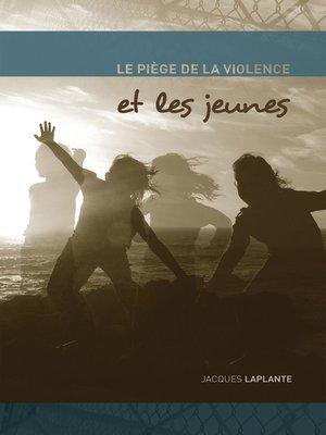 cover image of Le Piège de la violence et les jeunes