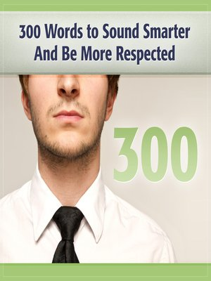 cover image of 300 Words to Sound Smarter & Be More Respected