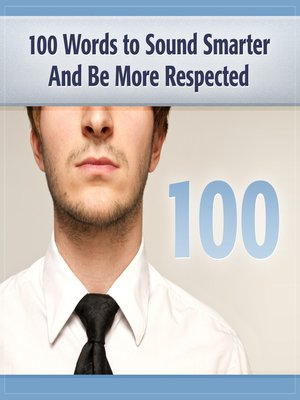 cover image of 100 Words to Sound Smarter & Be More Respected