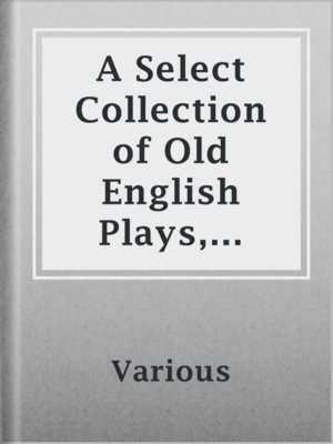 cover image of A Select Collection of Old English Plays, Volume 9