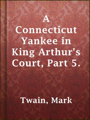 cover image of A Connecticut Yankee in King Arthur's Court, Part 5.