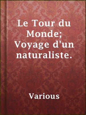 cover image of Le Tour du Monde; Voyage d'un naturaliste.
