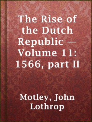 cover image of The Rise of the Dutch Republic — Volume 11: 1566, part II