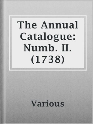 cover image of The Annual Catalogue: Numb. II. (1738)