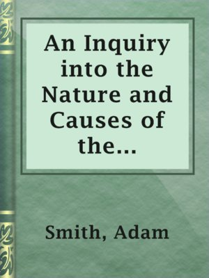 cover image of An Inquiry into the Nature and Causes of the Wealth of Nations