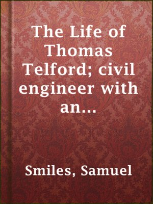 cover image of The Life of Thomas Telford; civil engineer with an introductory history of roads and travelling in Great Britain