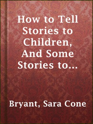 cover image of How to Tell Stories to Children, And Some Stories to Tell
