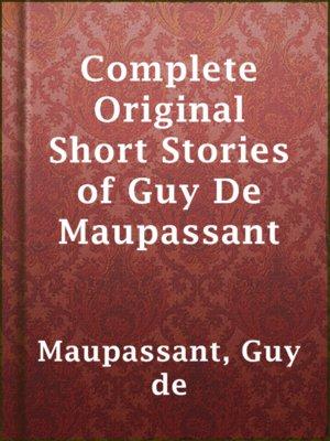 cover image of Complete Original Short Stories of Guy De Maupassant