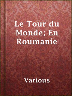 cover image of Le Tour du Monde; En Roumanie