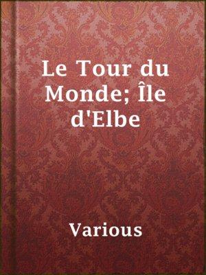 cover image of Le Tour du Monde; Île d'Elbe