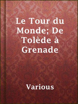 cover image of Le Tour du Monde; De Tolède à Grenade
