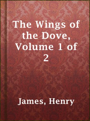 cover image of The Wings of the Dove, Volume 1 of 2
