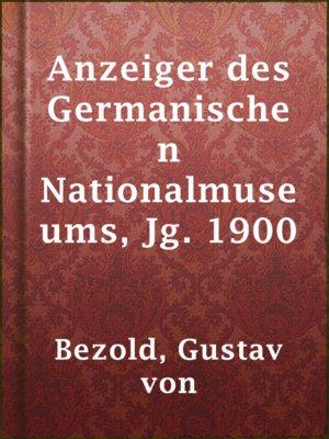 cover image of Anzeiger des Germanischen Nationalmuseums, Jg. 1900