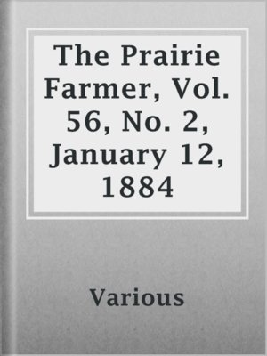 cover image of The Prairie Farmer, Vol. 56, No. 2, January 12, 1884