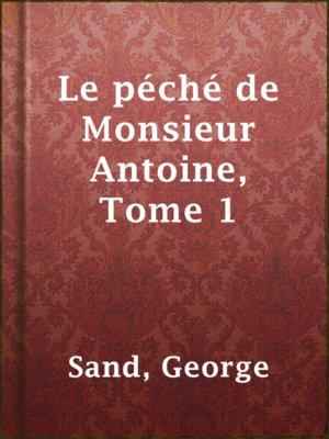 cover image of Le péché de Monsieur Antoine, Tome 1