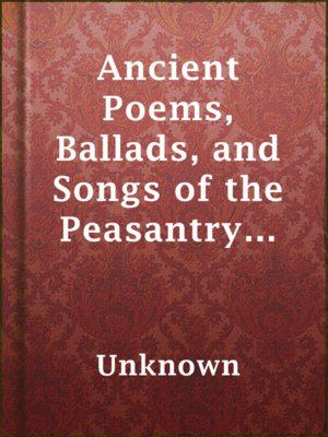 cover image of Ancient Poems, Ballads, and Songs of the Peasantry of England