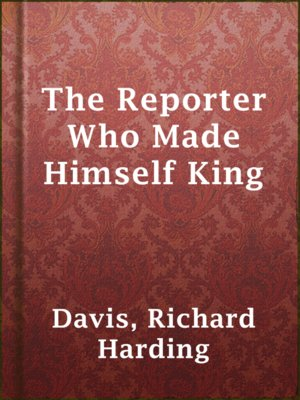 cover image of The Reporter Who Made Himself King