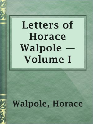 cover image of Letters of Horace Walpole — Volume I