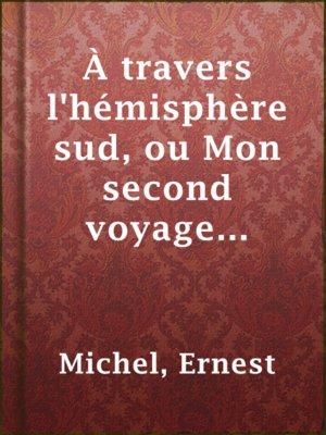 cover image of À travers l'hémisphère sud, ou Mon second voyage autour du monde