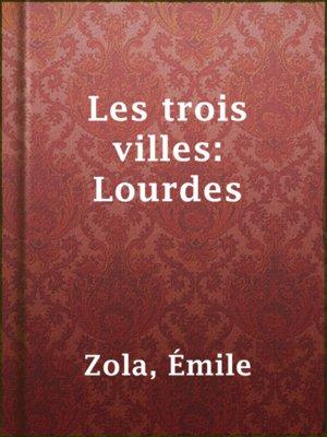 cover image of Les trois villes: Lourdes