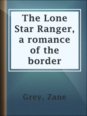 cover image of The Lone Star Ranger, a romance of the border