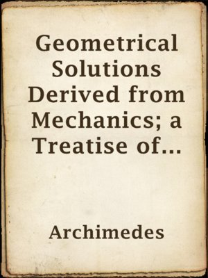 cover image of Geometrical Solutions Derived from Mechanics; a Treatise of Archimedes