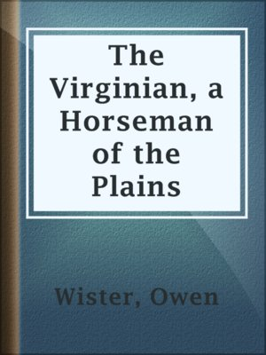 cover image of The Virginian, a Horseman of the Plains