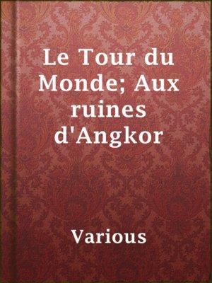 cover image of Le Tour du Monde; Aux ruines d'Angkor