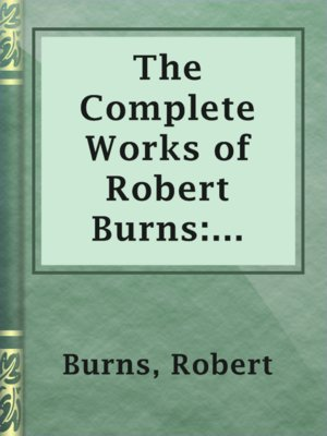 cover image of The Complete Works of Robert Burns: Containing his Poems, Songs, and Correspondence.