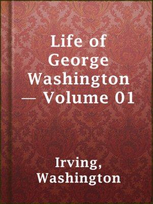 cover image of Life of George Washington — Volume 01