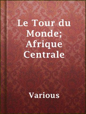 cover image of Le Tour du Monde; Afrique Centrale