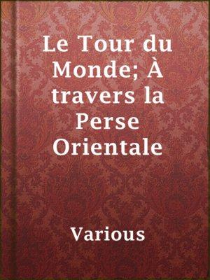 cover image of Le Tour du Monde; À travers la Perse Orientale
