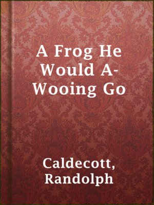 cover image of A Frog He Would A-Wooing Go