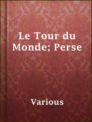 cover image of Le Tour du Monde; Perse