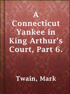 cover image of A Connecticut Yankee in King Arthur's Court, Part 6.