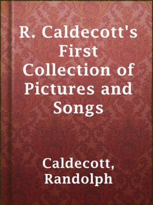 cover image of R. Caldecott's First Collection of Pictures and Songs