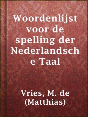 cover image of Woordenlijst voor de spelling der Nederlandsche Taal