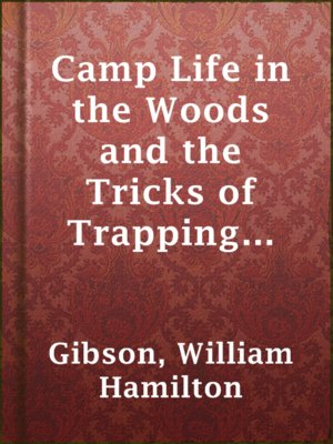 cover image of Camp Life in the Woods and the Tricks of Trapping and Trap Making