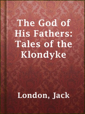 cover image of The God of His Fathers: Tales of the Klondyke