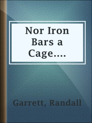 cover image of Nor Iron Bars a Cage....