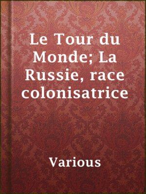 cover image of Le Tour du Monde; La Russie, race colonisatrice