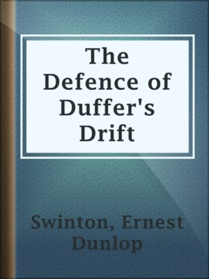 the defence of duffer's drift Drift was a convex and smooth hill, somewhat like an inverted basin, sparsely sown with small boulders, and with a kaffir kraal, consisting of a few grass mud huts on top between the river.