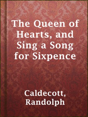 cover image of The Queen of Hearts, and Sing a Song for Sixpence