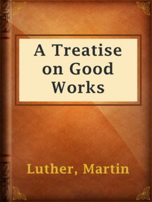 cover image of A Treatise on Good Works