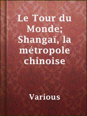 cover image of Le Tour du Monde; Shangaï, la métropole chinoise