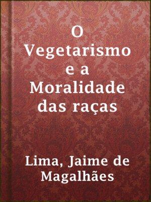 cover image of O Vegetarismo e a Moralidade das raças