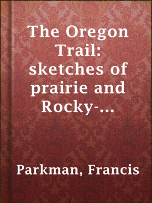 cover image of The Oregon Trail: sketches of prairie and Rocky-Mountain life